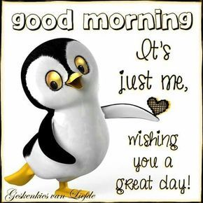 Good Morning, Its Just Me Wishing You A Great Day! morning good morning morning quotes good morning quotes good morning greetings