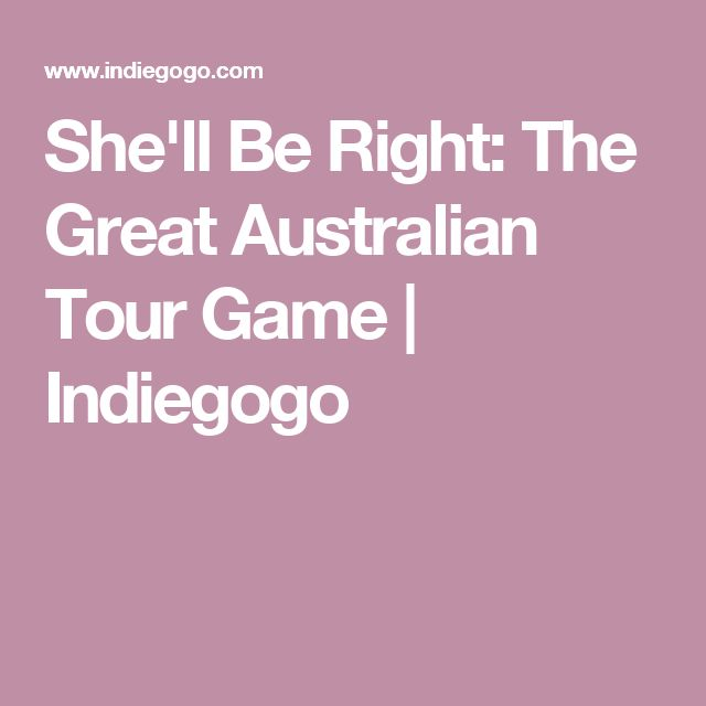 She'll Be Right: The Great Australian Tour Game | Indiegogo