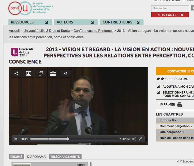 2013 - Vision et regard - La vision en action : nouvelles perspectives sur les relations entre perception, corps et conscience - Université Lille 2 Droit et Santé - Vidéo - Canal-U