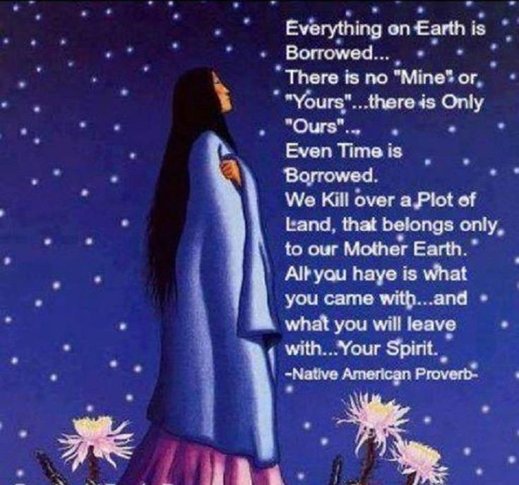 native american proverb everything on earth is borrowed there is no mine or yours