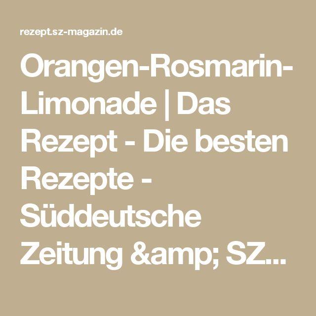 Orangen-Rosmarin-Limonade | Das Rezept - Die besten Rezepte - Süddeutsche Zeitung & SZ-Magazin