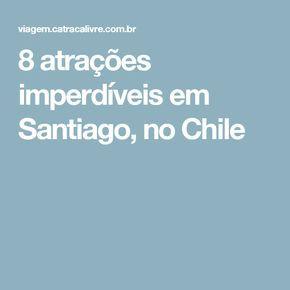 8 atrações imperdíveis em Santiago, no Chile