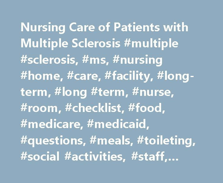 Nursing Care of Patients with Multiple Sclerosis #multiple #sclerosis, #ms, #nursing #home, #care, #facility, #long-term, #long #term, #nurse, #room, #checklist, #food, #medicare, #medicaid, #questions, #meals, #toileting, #social #activities, #staff, #residents http://bahamas.remmont.com/nursing-care-of-patients-with-multiple-sclerosis-multiple-sclerosis-ms-nursing-home-care-facility-long-term-long-term-nurse-room-checklist-food-medicare-medicaid-question/  # Multiple Sclerosis and Nursing…