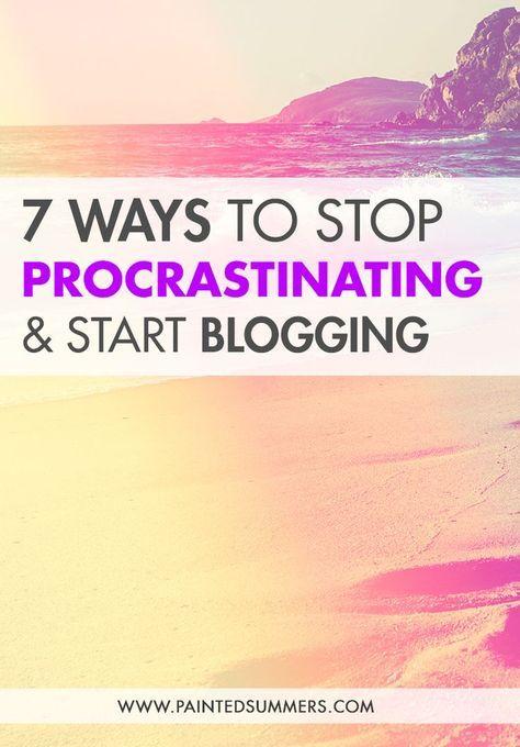 7 Ways to Stop Procrastinating & Start Blogging — Painted Summers Blog, Blogging Business #blog