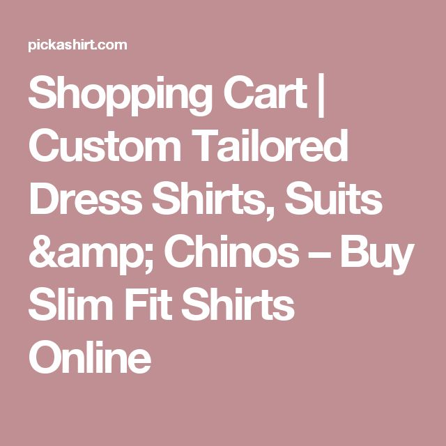 Shopping Cart   Custom Tailored Dress Shirts, Suits & Chinos – Buy Slim Fit Shirts Online