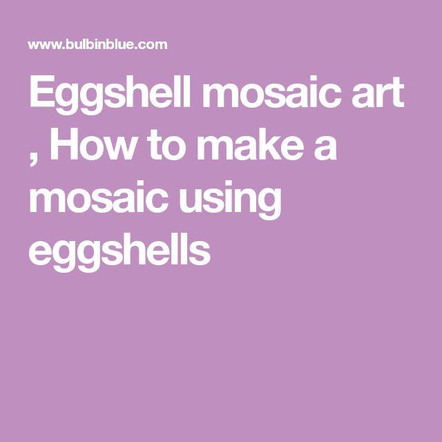 Eggshell mosaic art , How to make a mosaic using eggshells