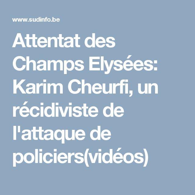 Attentat des Champs Elysées: Karim Cheurfi, un récidiviste de l'attaque de policiers(vidéos)