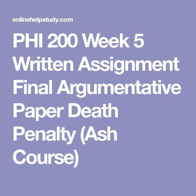PHI 200 Week 5 Written Assignment Final Argumentative Paper Death Penalty (Ash Course)