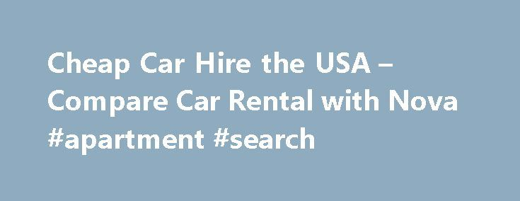 Cheap Car Hire the USA – Compare Car Rental with Nova #apartment #search http://rental.remmont.com/cheap-car-hire-the-usa-compare-car-rental-with-nova-apartment-search/  #us car rentals # Other Rental Car locations in theUSA If you ve browsed through our top rental car locations in theUSA and haven t found your ideal pick-up point – don t worry! We at Nova are a thoughtful lot. Car Hire USA Rent a car in the United States and discover why this...