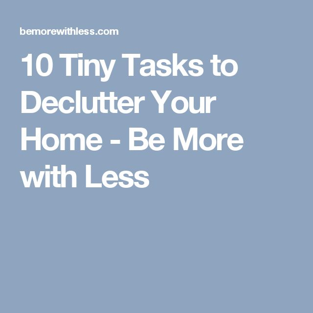 10 Tiny Tasks to Declutter Your Home - Be More with Less