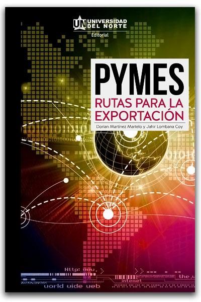 Pymes. Rutas para la exportación – Universidad del Norte http://www.librosyeditores.com/tiendalemoine/2967-pymes-rutas-para-la-exportacion.html Editores y distribuidores.
