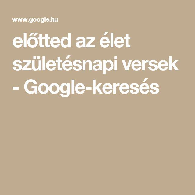 előtted az élet születésnapi versek - Google-keresés