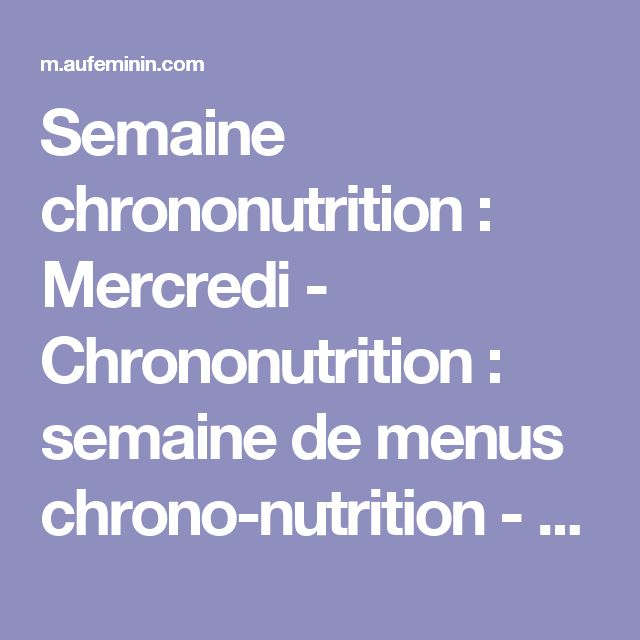 Semaine chrononutrition : Mercredi - Chrononutrition: semaine de menus chrono-nutrition - aufeminin