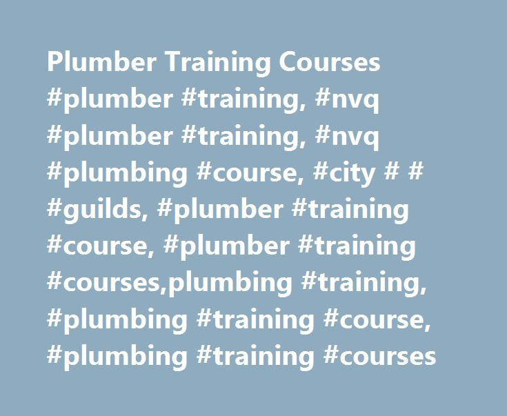 Plumber Training Courses #plumber #training, #nvq #plumber #training, #nvq #plumbing #course, #city # # #guilds, #plumber #training #course, #plumber #training #courses,plumbing #training, #plumbing #training #course, #plumbing #training #courses http://degree.nef2.com/plumber-training-courses-plumber-training-nvq-plumber-training-nvq-plumbing-course-city-guilds-plumber-training-course-plumber-training-coursesplumbing-training-plumbing/  # Navigation Links Plumber Training Course – From £20…