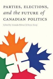 Parties, Elections, and the Future of Canadian Politics , 978-0774824095, Amanda Bittner, UBC Press