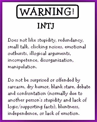 INTJ's Warning... This is me! INTJ is a personality type from the Myer Briggs test