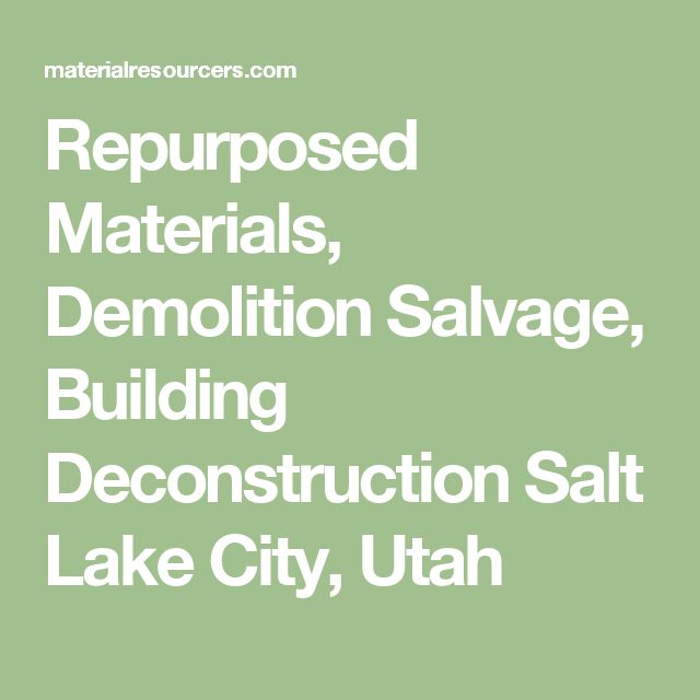 Repurposed Materials, Demolition Salvage, Building Deconstruction Salt Lake City, Utah