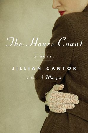 THE HOURS COUNT by Jillian Cantor -- A spellbinding historical novel about a woman who befriends Ethel and Julius Rosenberg, and is drawn into their world of intrigue, from the author of Margot.