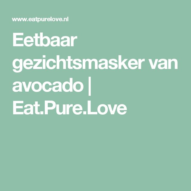 Eetbaar gezichtsmasker van avocado   Eat.Pure.Love
