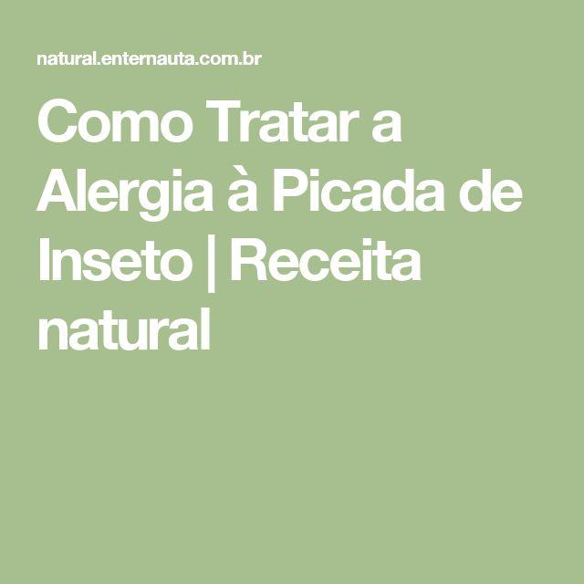 Como Tratar a Alergia à Picada de Inseto | Receita natural