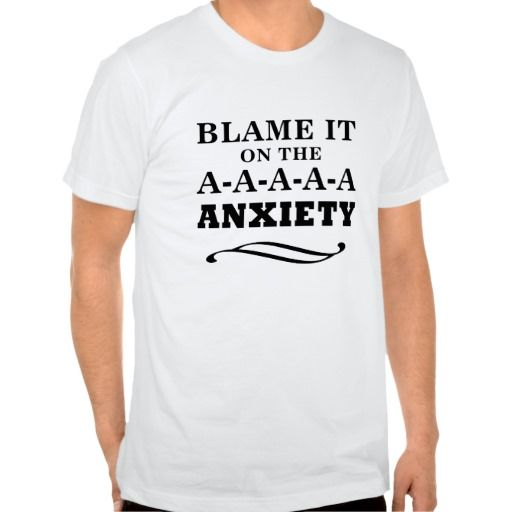 BLAME IT ON THE ANXIETY SHIRTS. get it on : http://www.zazzle.com/blame_it_on_the_anxiety_shirts-235163678573960711?rf=238054403704815742