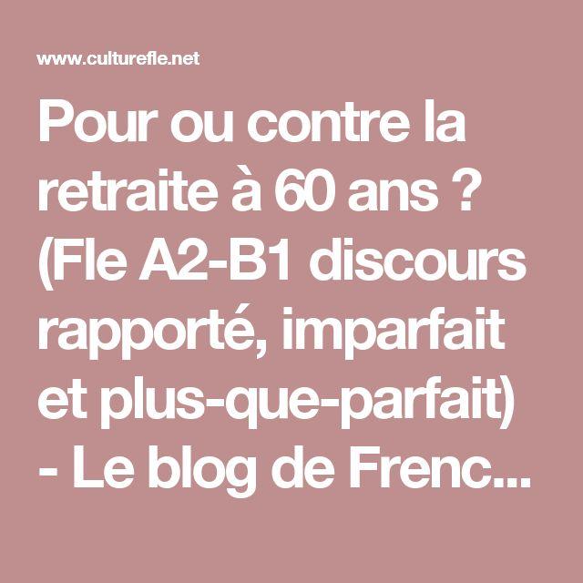 Pour ou contre la retraite à 60 ans ? (Fle A2-B1 discours rapporté, imparfait et plus-que-parfait) - Le blog de Frenchteacher