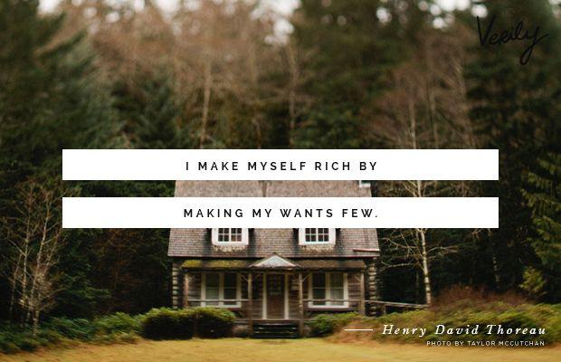 """I make myself rich by making my wants few."" - Henry David Thoreau #verilydailydose"
