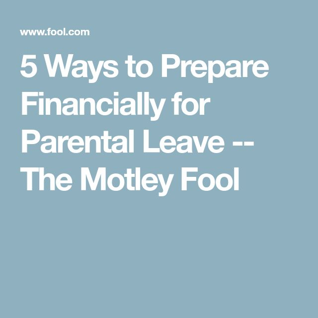 5 Ways to Prepare Financially for Parental Leave -- The Motley Fool