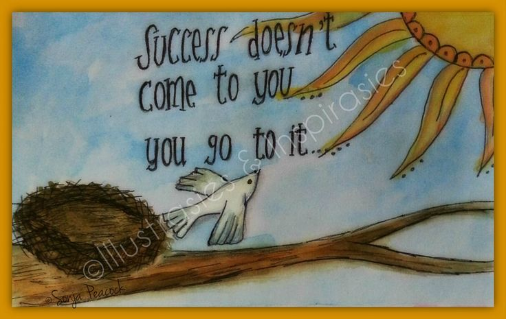 Success doesn't come to you ... you go to it via Sun Art Illustrations