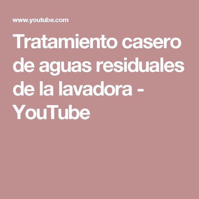 Tratamiento casero de aguas residuales de la lavadora - YouTube