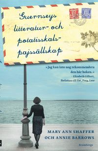 Bokens titel: Guernseys litteraturs- och potatisskalspajssällskap Författare: Mary Ann Shaffer och Annie Barrows Originalets titel: The Guernsey literary and Potato peel pie society Översättare: He…