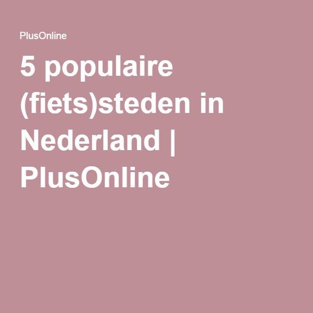 5 populaire (fiets)steden in Nederland | PlusOnline