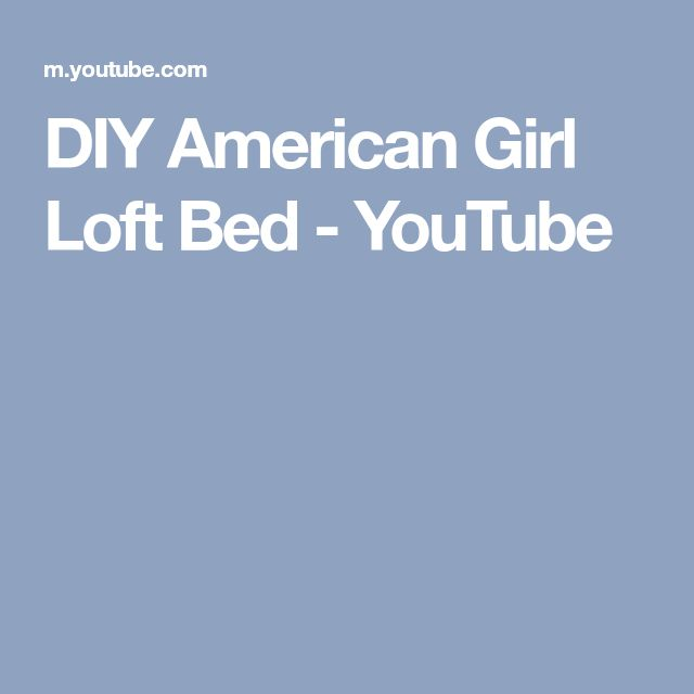 DIY American Girl Loft Bed - YouTube