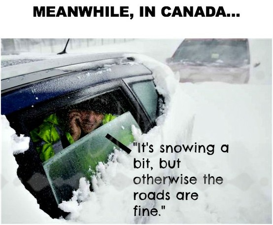 Meanwhile in Canada.... It's snowing a bit, but otherwise the roads are FINE, just fine.