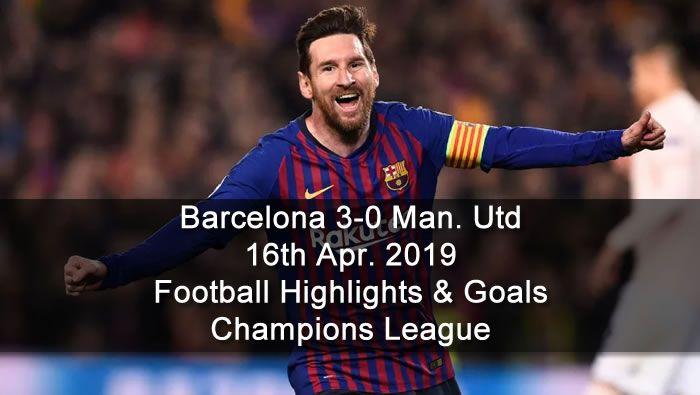 Barcelona 3 0 Manchester Utd 16th Apr 2019 Football Highlights And Goals Champions League Football Highlight Champions League Champions League Juventus