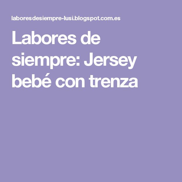 Labores de siempre: Jersey bebé con trenza