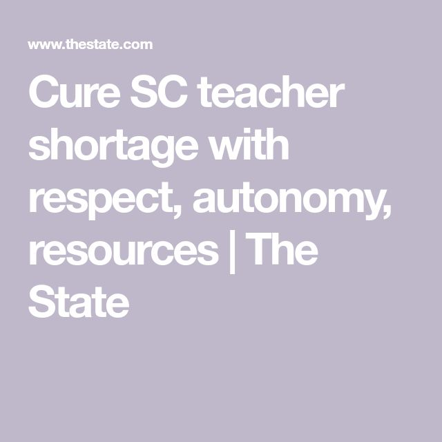 Cure SC teacher shortage with respect, autonomy, resources | The State