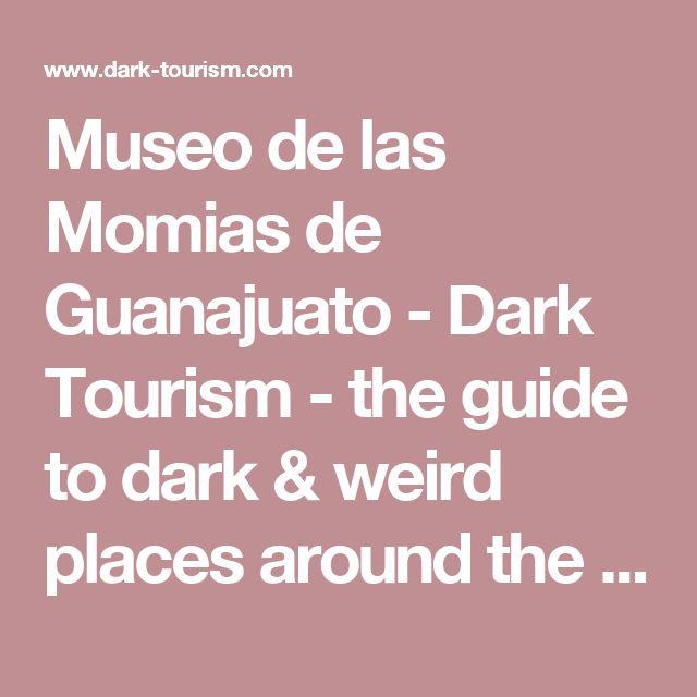 Museo de las Momias de Guanajuato - Dark Tourism - the guide to dark & weird places around the world