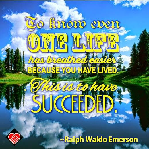 """""""To know even one life has breathed easier because you have lived. This is to have succeeded."""" --Ralph Waldo Emerson"""