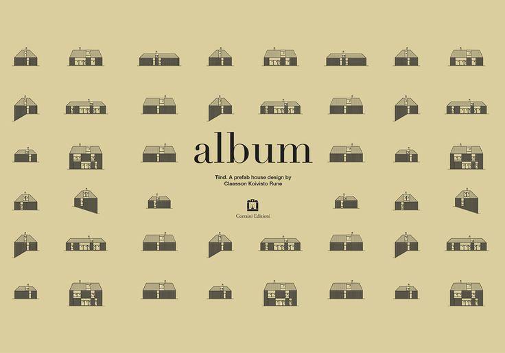 """""""Album. Tind. A prefab house design by Claesson Koivisto Rune"""" - published 2013 by  Corraini Edizioni, Mantova, Italy. Graphic design by Benaglia + Orefici Studio. ISBN 9788875704025"""