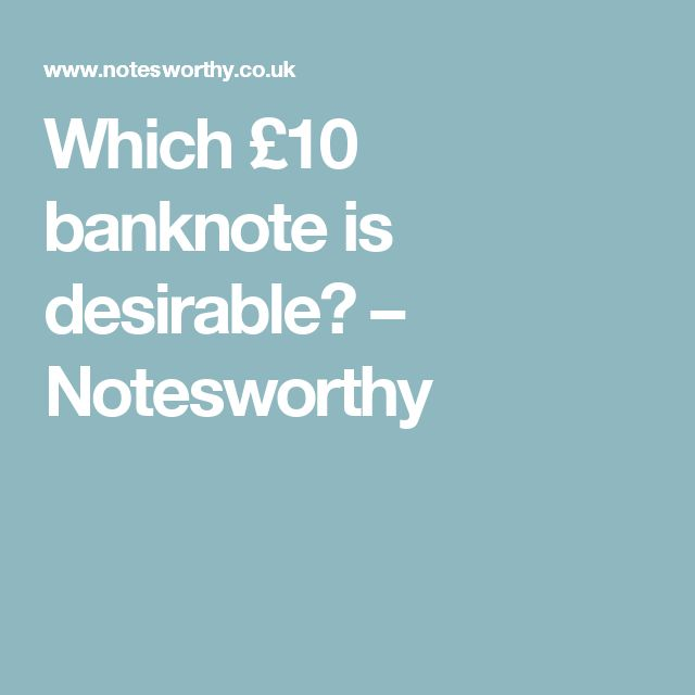 Which £10 banknote is desirable? – Notesworthy