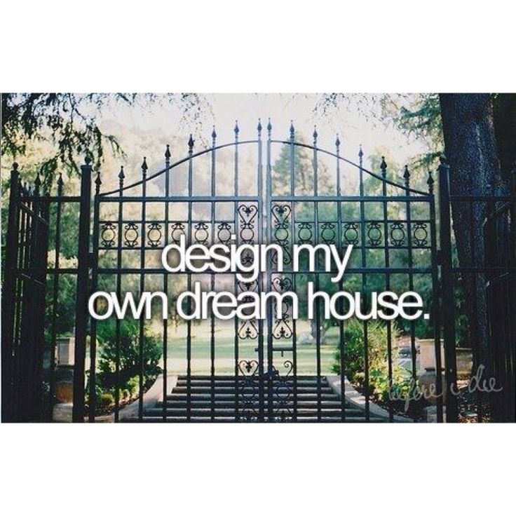 Before I Die I Want To Design My Own Dream House