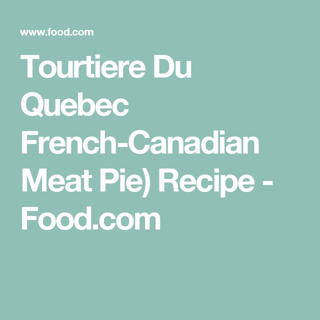 Tourtiere Du Quebec French-Canadian Meat Pie) Recipe - Food.com