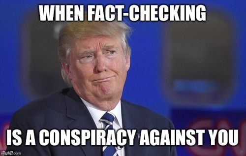 When you're a bullshit artist, it can indeed seem like facts are out to get you. No surprise then, that he and his surrogates constantly complain that fact-checking is liberal media conspiracy.