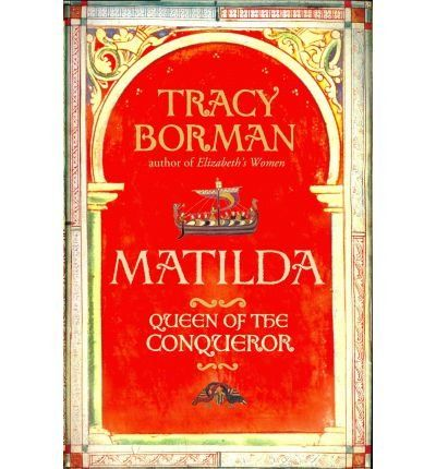 From 6.75 Matilda Queen Of The Conqueror By Borman Tracy ( Author ) On Sep-01-2011 Hardback