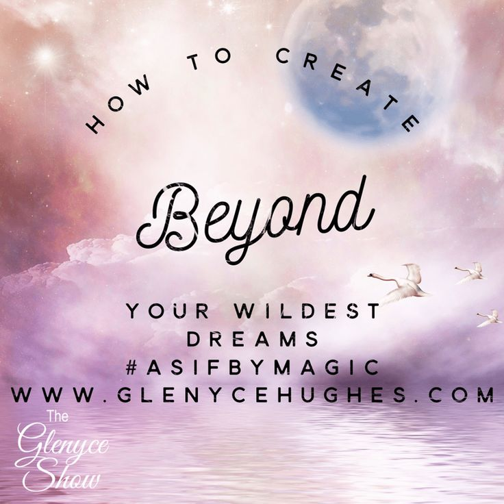 How to Create Beyond Your Wildest Dreams