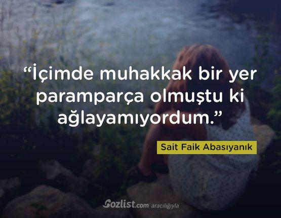 """""""İçimde muhakkak bir yer paramparça olmuştu ki ağlayamıyordum."""" #sait #faik #abasıyanık  #sözleri #yazar #şair #kitap #şiir #özlü #anlamlı #sözler"""