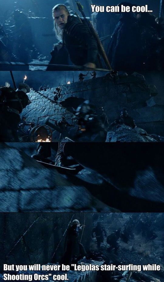 You can never be cooler than Legolas sliding down a stair well with a shield lol