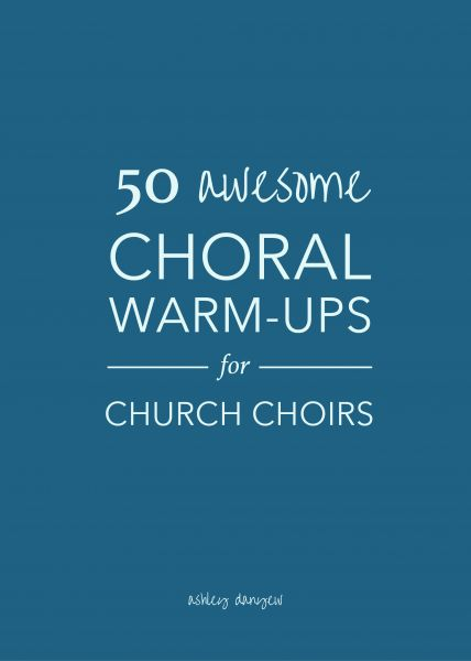 50 awesome choral warm-ups for church choirs + a free eBook!   @ashleydanyew