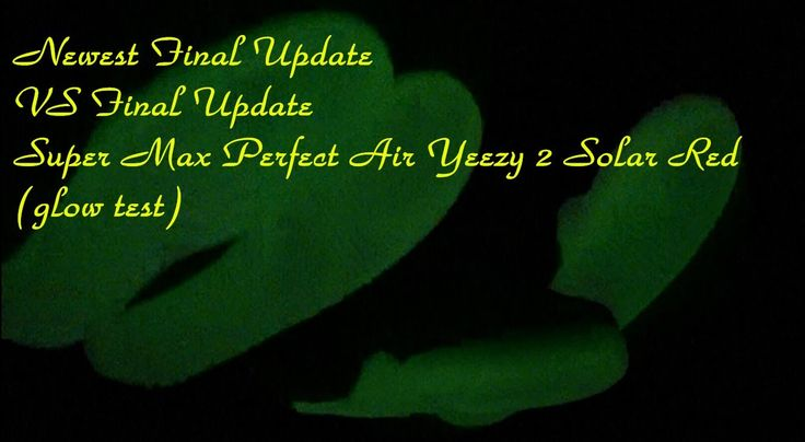 Newest Final Update VS Final Update Air Yeezy 2 Solar Red (glow test) Re...